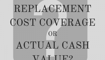 Replacement Cost Coverage or Actual Cash Value?